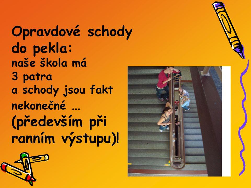 Opravdové schody do pekla: naše škola má 3 patra a schody jsou fakt nekonečné … (především při ranním výstupu)!