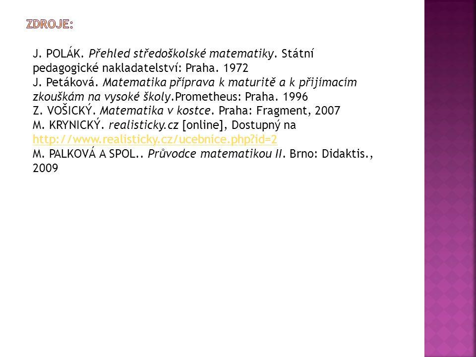 J. POLÁK. Přehled středoškolské matematiky. Státní pedagogické nakladatelství: Praha. 1972 J. Petáková. Matematika příprava k maturitě a k přijímacím