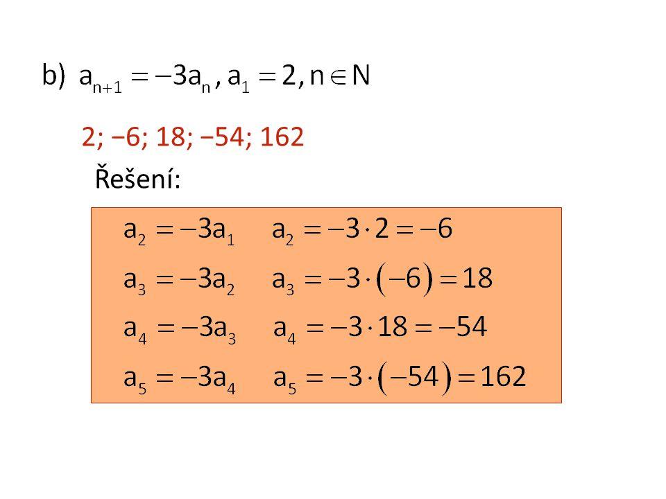 2; −6; 18; −54; 162 Řešení: