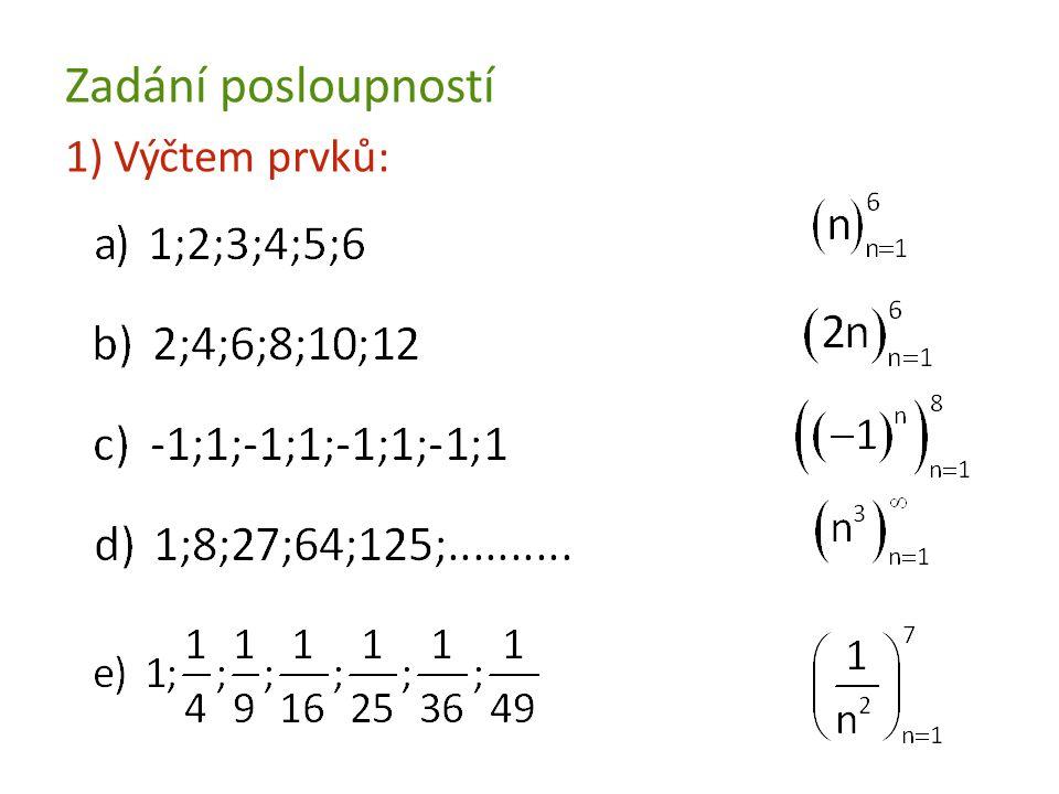 2)Vzorcem pro n-tý člen posloupnosti: Napište prvních 6 členů posloupnosti: Řešení: 1; 4; 7; 10; 13 ;16