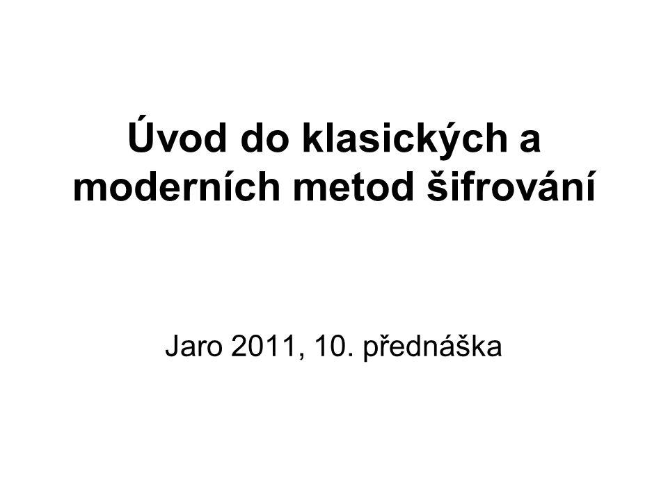 Úvod do klasických a moderních metod šifrování Jaro 2011, 10. přednáška