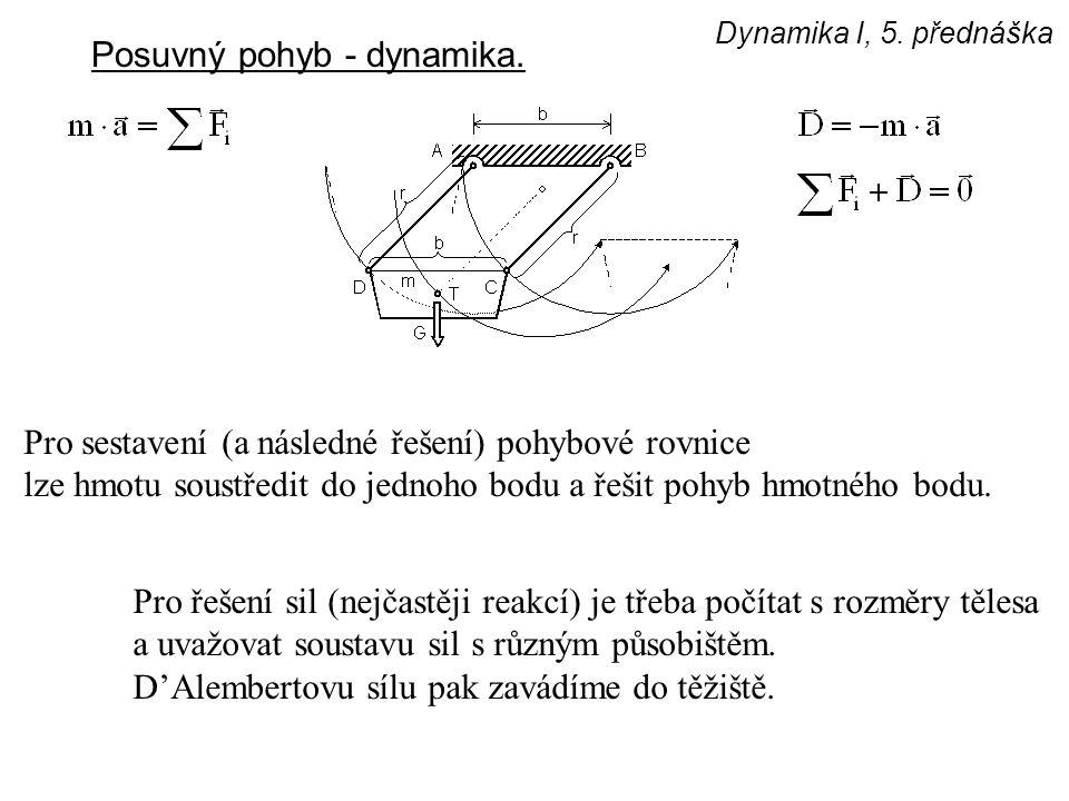 Dynamika I, 5. přednáška Posuvný pohyb - dynamika. Pro sestavení (a následné řešení) pohybové rovnice lze hmotu soustředit do jednoho bodu a řešit poh
