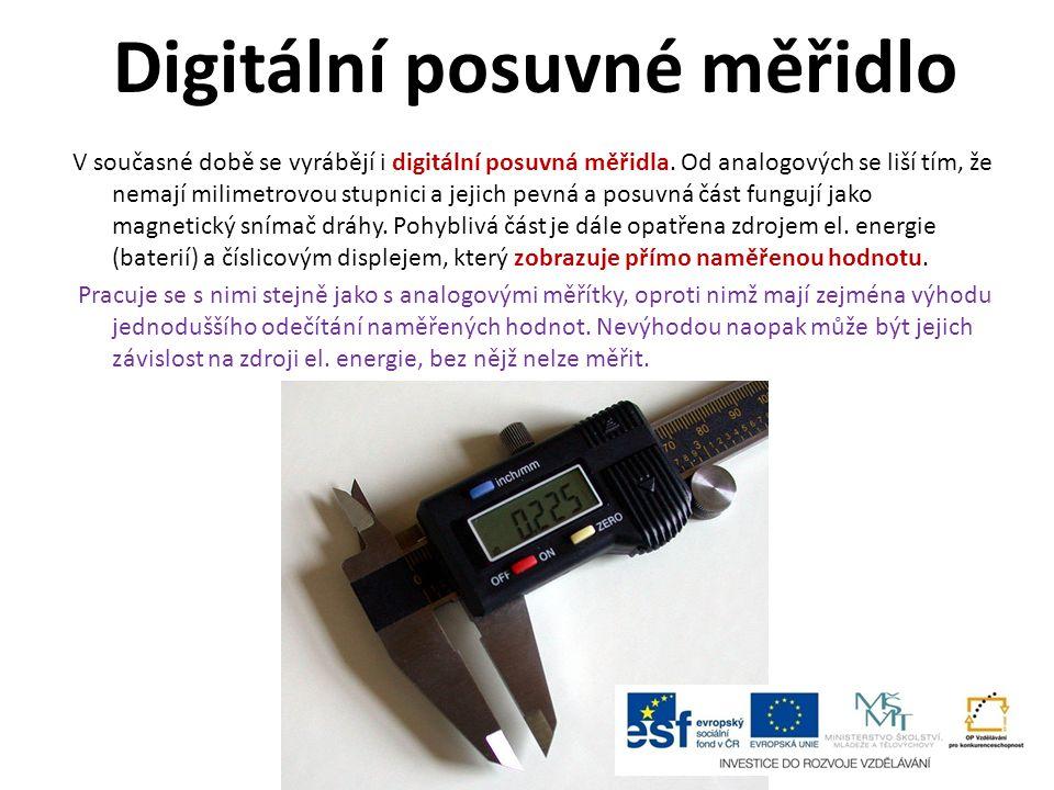 Digitální posuvné měřidlo V současné době se vyrábějí i digitální posuvná měřidla. Od analogových se liší tím, že nemají milimetrovou stupnici a jejic