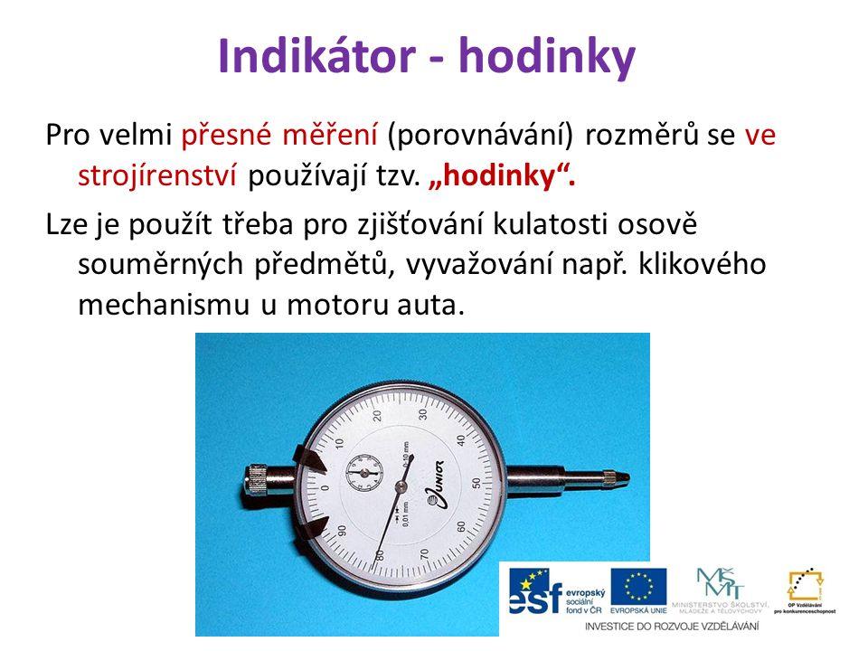 """Indikátor - hodinky Pro velmi přesné měření (porovnávání) rozměrů se ve strojírenství používají tzv. """"hodinky"""". Lze je použít třeba pro zjišťování kul"""