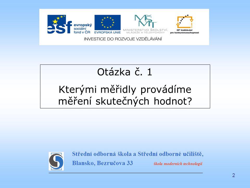 2 Střední odborná škola a Střední odborné učiliště, Blansko, Bezručova 33 škola moderních technologií Otázka č. 1 Kterými měřidly provádíme měření sku