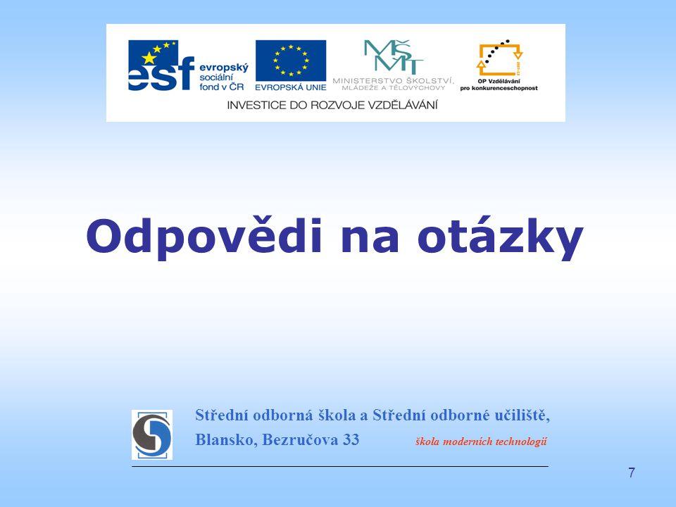 7 Odpovědi na otázky Střední odborná škola a Střední odborné učiliště, Blansko, Bezručova 33 škola moderních technologií