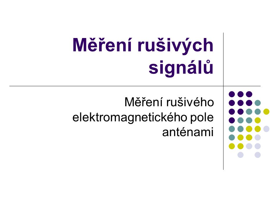Měření rušivých signálů Měření rušivého elektromagnetického pole anténami