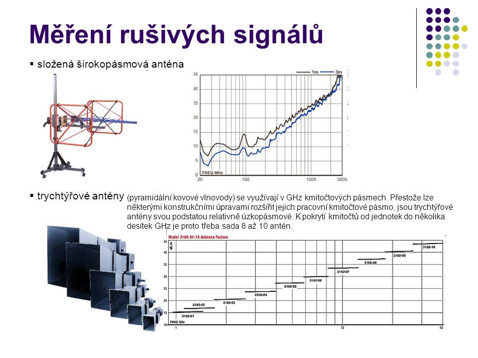 Měření rušivých signálů  složená širokopásmová anténa  trychtýřové antény (pyramidální kovové vlnovody) se využívají v GHz kmitočtových pásmech.