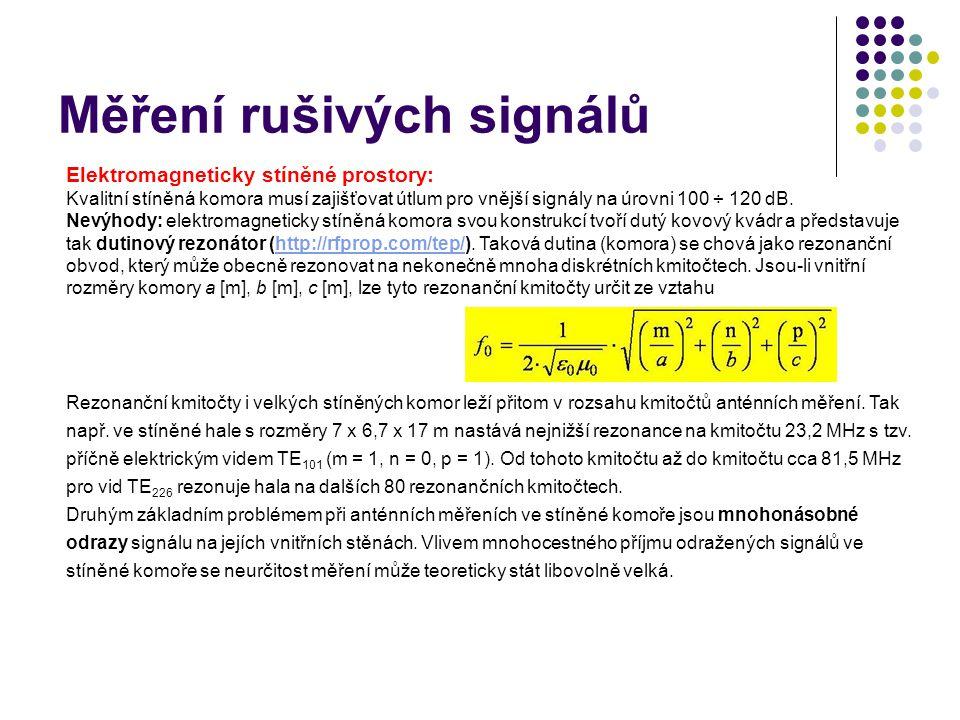 Měření rušivých signálů Elektromagneticky stíněné prostory: Kvalitní stíněná komora musí zajišťovat útlum pro vnější signály na úrovni 100 ÷ 120 dB.