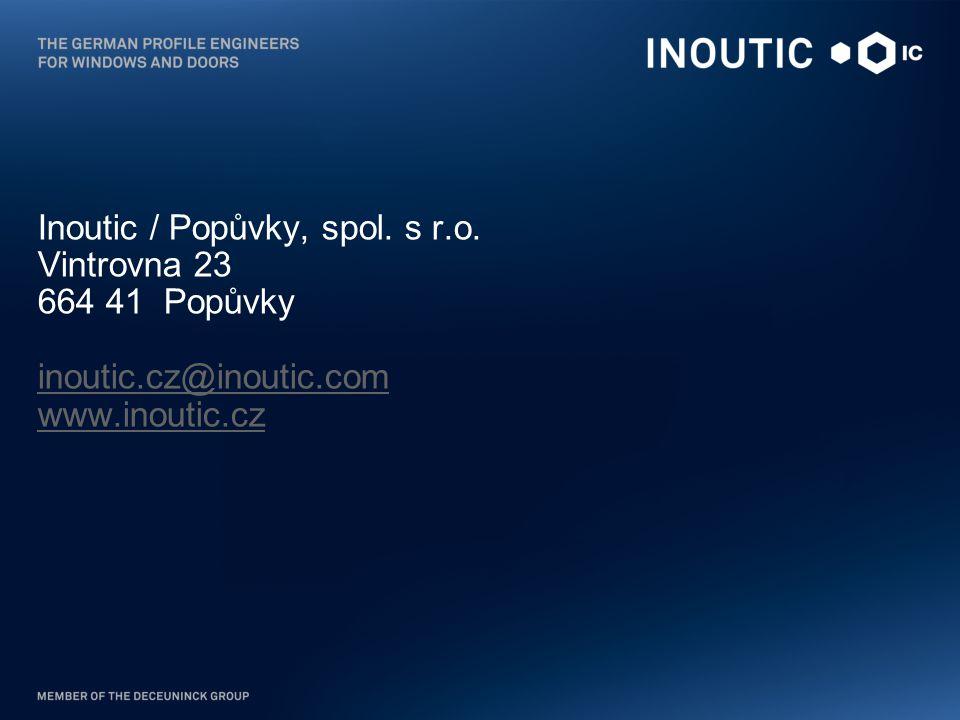 Inoutic / Popůvky, spol. s r.o. Vintrovna 23 664 41 Popůvky inoutic.cz@inoutic.com www.inoutic.cz inoutic.cz@inoutic.com www.inoutic.cz