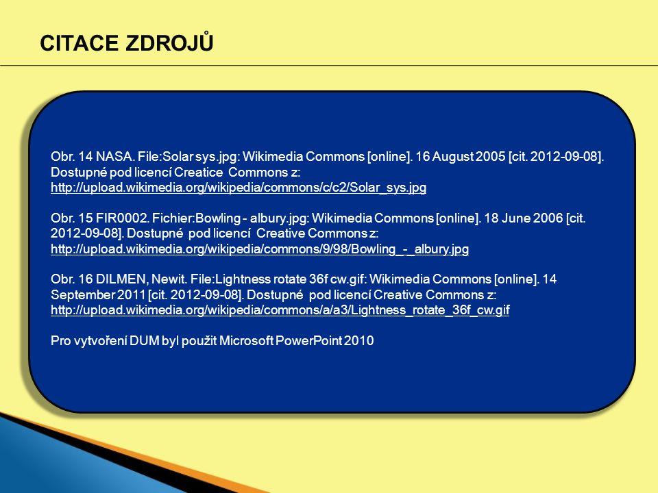 CITACE ZDROJŮ Obr. 14 NASA. File:Solar sys.jpg: Wikimedia Commons [online]. 16 August 2005 [cit. 2012-09-08]. Dostupné pod licencí Creatice Commons z: