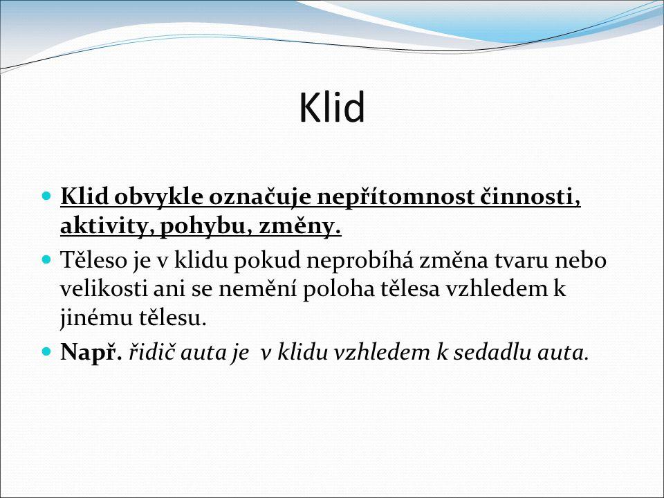 Klid Klid obvykle označuje nepřítomnost činnosti, aktivity, pohybu, změny.