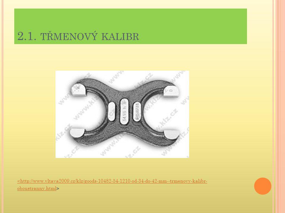 2.1. TŘMENOVÝ KALIBR <http://www.vltava2009.cz/klz/goods-10482-54-1210-od-34-do-42-mm--trmenovy-kalibr- oboustranny.htmloboustranny.html>