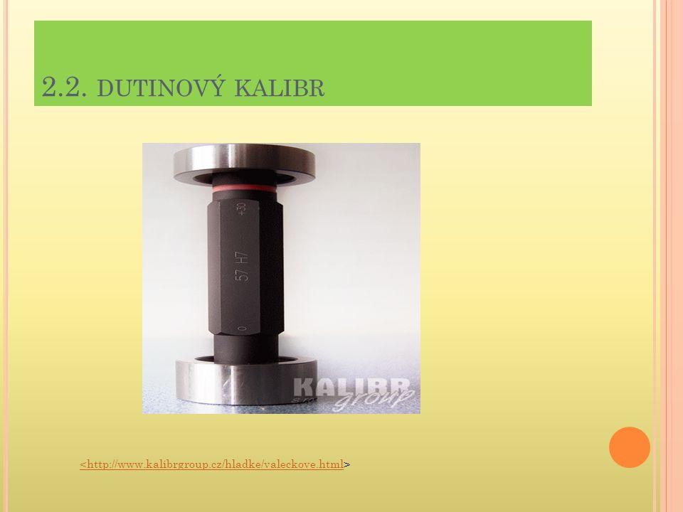2.2. DUTINOVÝ KALIBR <http://www.kalibrgroup.cz/hladke/valeckove.html