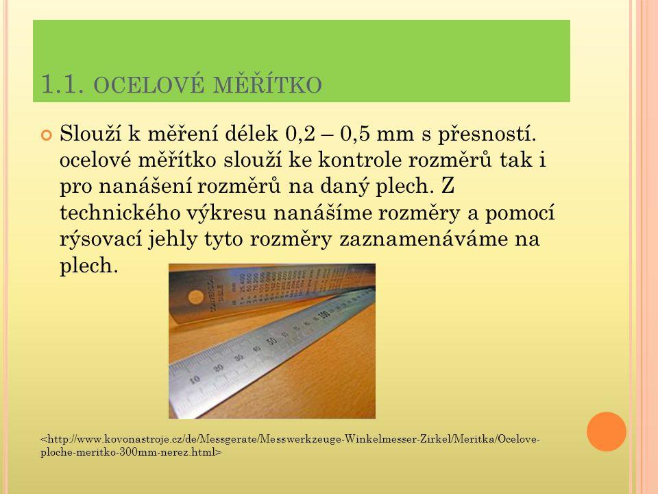 1.1. OCELOVÉ MĚŘÍTKO Slouží k měření délek 0,2 – 0,5 mm s přesností. ocelové měřítko slouží ke kontrole rozměrů tak i pro nanášení rozměrů na daný ple