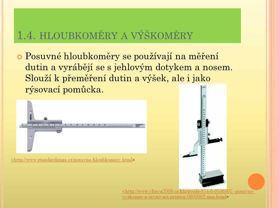 1.4. HLOUBKOMĚRY A VÝŠKOMĚRY Posuvné hloubkoměry se používají na měření dutin a vyrábějí se s jehlovým dotykem a nosem. Slouží k přeměření dutin a výš