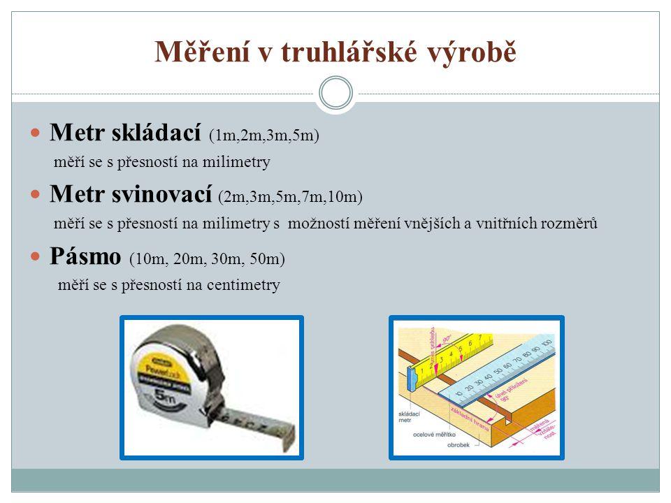 Měření v truhlářské výrobě Metr skládací (1m,2m,3m,5m) měří se s přesností na milimetry Metr svinovací (2m,3m,5m,7m,10m) měří se s přesností na milime