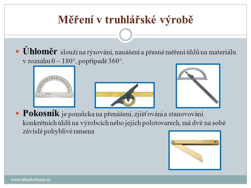 Měření v truhlářské výrobě www.zlinskedumy.cz Úhelník je pomůcka pro měření přesného pravého úhlu (90°), zároveň slouží i pro rýsování přímek a čar na materiálu, bývá opatřen i číselnou stupnicí pro nanášení rozměrů na polotovar, některé úhloměry mají na jednom rameni tkz.