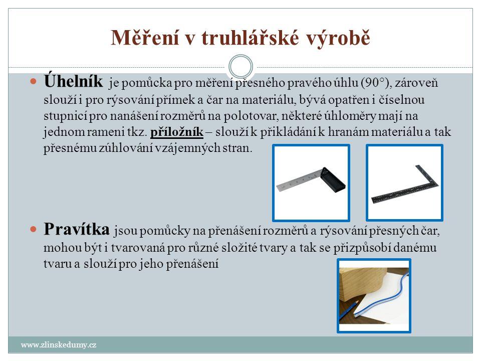 Měření v truhlářské výrobě www.zlinskedumy.cz Úhelník je pomůcka pro měření přesného pravého úhlu (90°), zároveň slouží i pro rýsování přímek a čar na