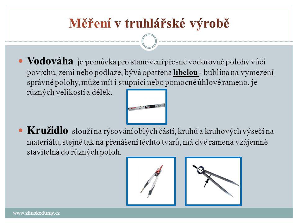 Měření v truhlářské výrobě www.zlinskedumy.cz Vodováha je pomůcka pro stanovení přesné vodorovné polohy vůči povrchu, zemi nebo podlaze, bývá opatřena