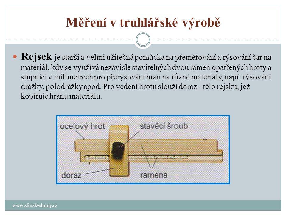 Měření v truhlářské výrobě www.zlinskedumy.cz Rejsek je starší a velmi užitečná pomůcka na přeměřování a rýsování čar na materiál, kdy se využívá nezá