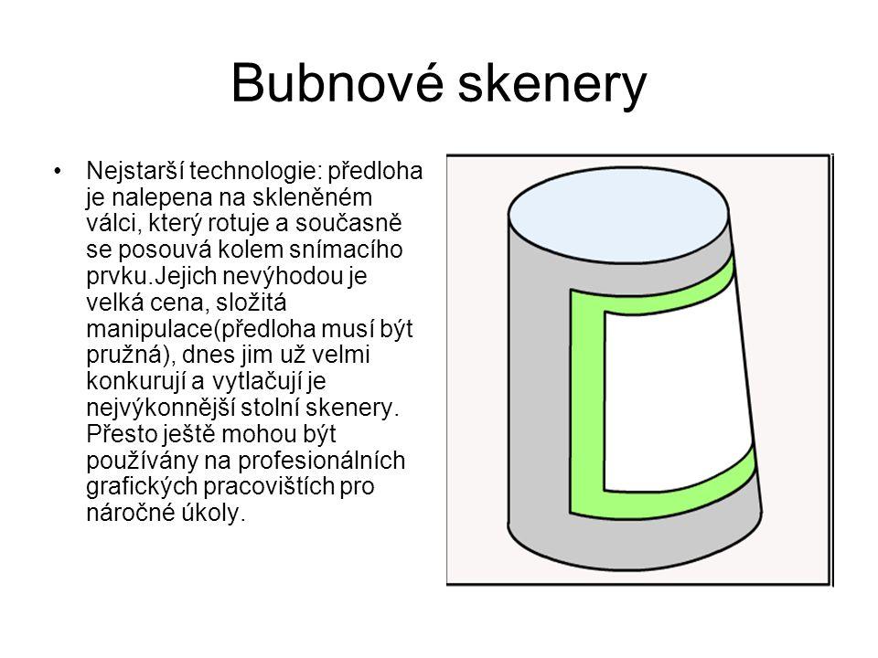 Bubnové skenery Nejstarší technologie: předloha je nalepena na skleněném válci, který rotuje a současně se posouvá kolem snímacího prvku.Jejich nevýhodou je velká cena, složitá manipulace(předloha musí být pružná), dnes jim už velmi konkurují a vytlačují je nejvýkonnější stolní skenery.