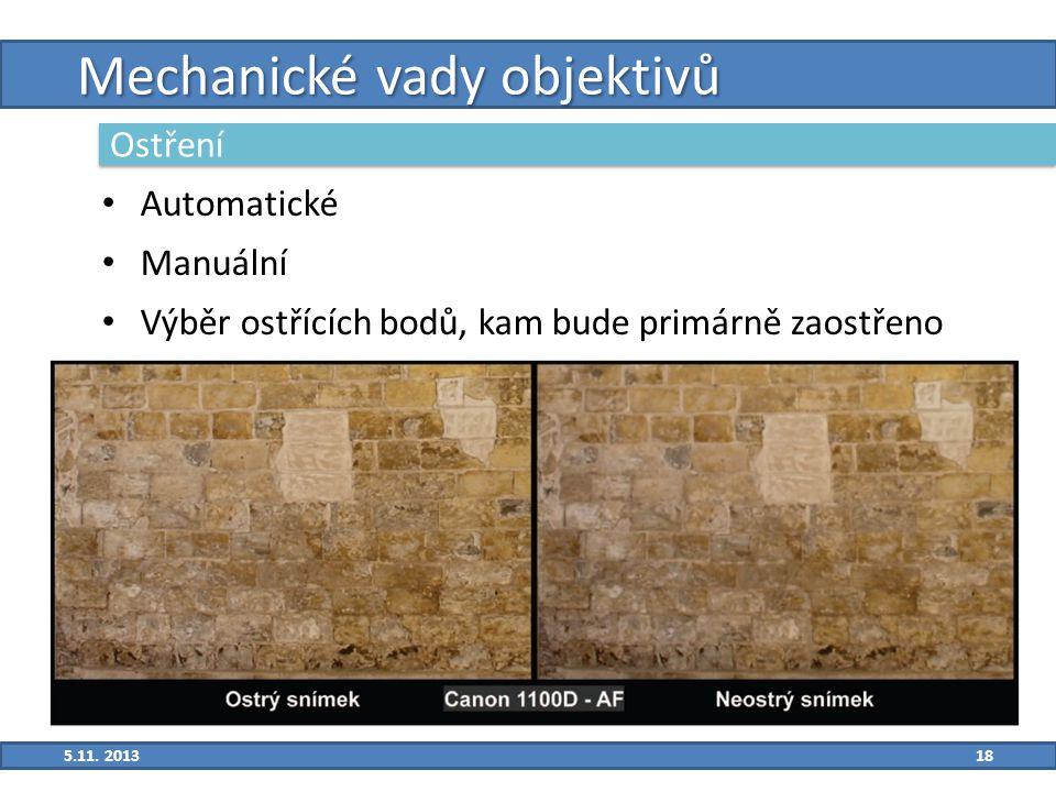 18 Mechanické vady objektivů Ostření Automatické Manuální Výběr ostřících bodů, kam bude primárně zaostřeno