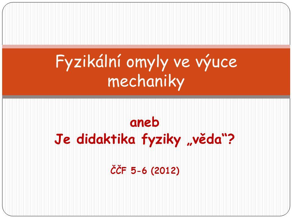 """aneb Je didaktika fyziky """"věda""""? ČČF 5-6 (2012) Fyzikální omyly ve výuce mechaniky"""