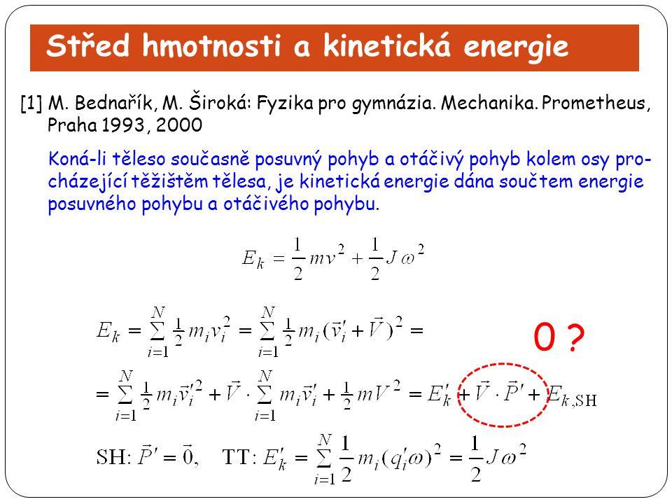 Střed hmotnosti a kinetická energie [1] M. Bednařík, M. Široká: Fyzika pro gymnázia. Mechanika. Prometheus, Praha 1993, 2000 Koná-li těleso současně p