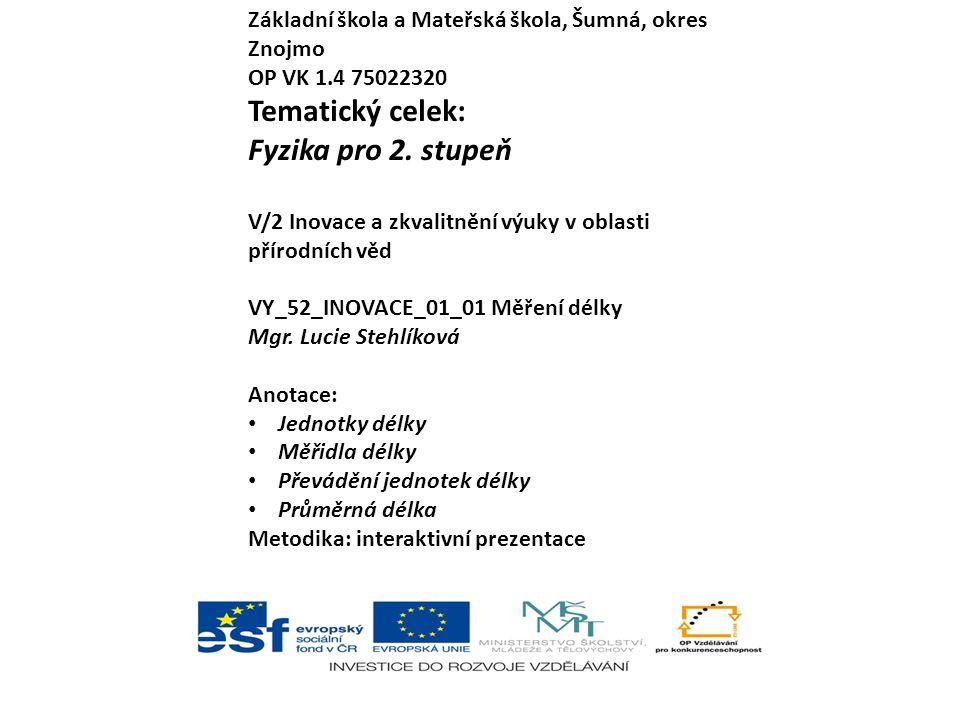Základní škola a Mateřská škola, Šumná, okres Znojmo OP VK 1.4 75022320 Tematický celek: Fyzika pro 2.