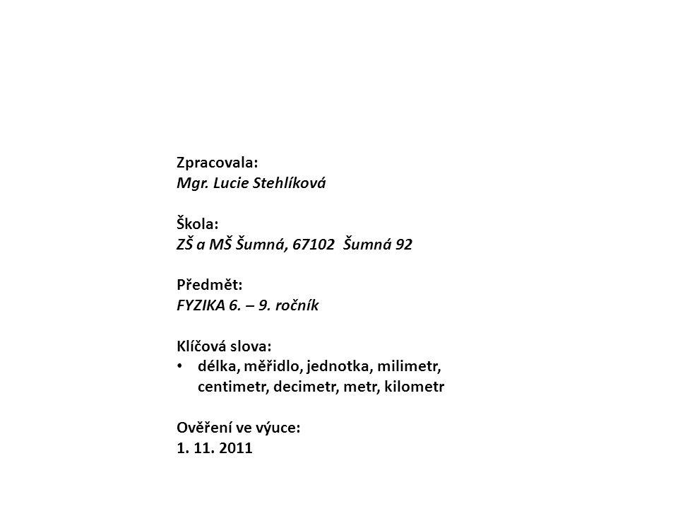 Zpracovala: Mgr. Lucie Stehlíková Škola: ZŠ a MŠ Šumná, 67102 Šumná 92 Předmět: FYZIKA 6.