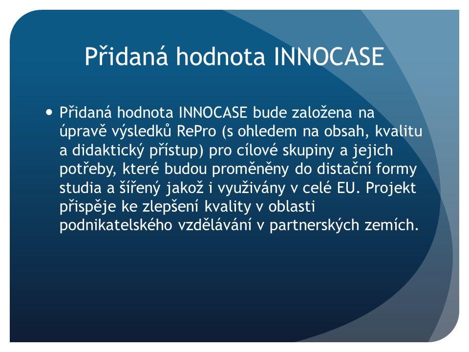Přidaná hodnota INNOCASE Přidaná hodnota INNOCASE bude založena na úpravě výsledků RePro (s ohledem na obsah, kvalitu a didaktický přístup) pro cílové