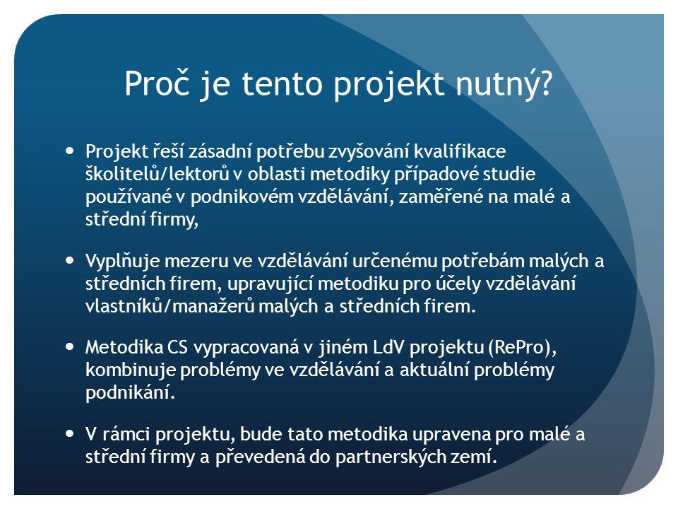 Proč je tento projekt nutný? Projekt řeší zásadní potřebu zvyšování kvalifikace školitelů/lektorů v oblasti metodiky případové studie používané v podn