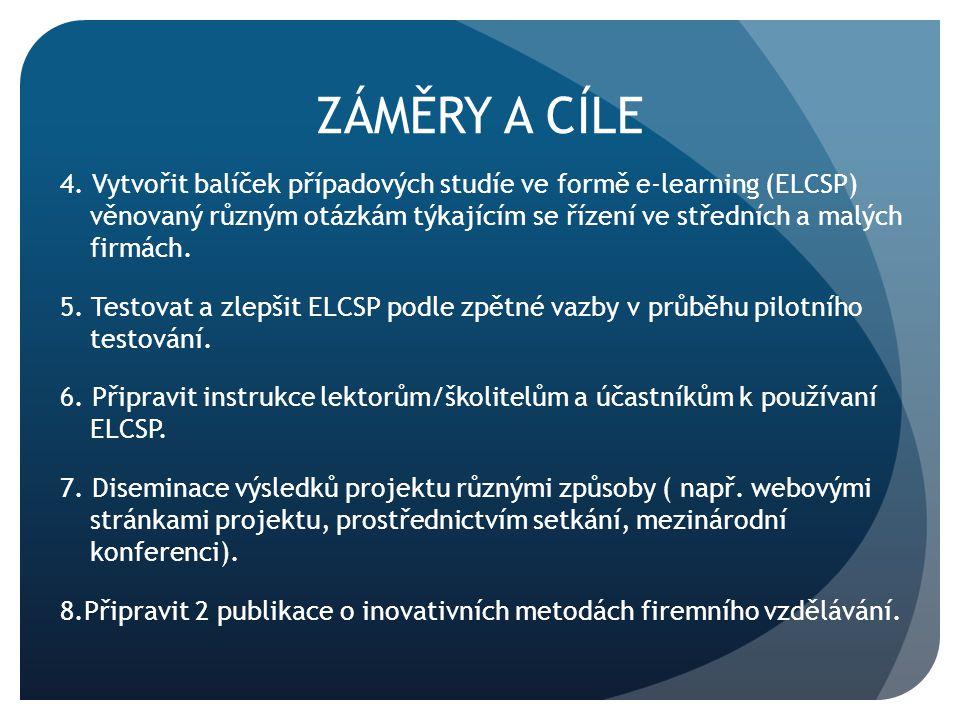 ZÁMĚRY A CÍLE 4. Vytvořit balíček případových studíe ve formě e-learning (ELCSP) věnovaný různým otázkám týkajícím se řízení ve středních a malých fir
