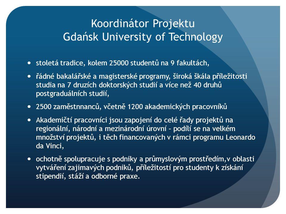 Koordinátor Projektu Gdańsk University of Technology stoletá tradice, kolem 25000 studentů na 9 fakultách, řádné bakalářské a magisterské programy, ši