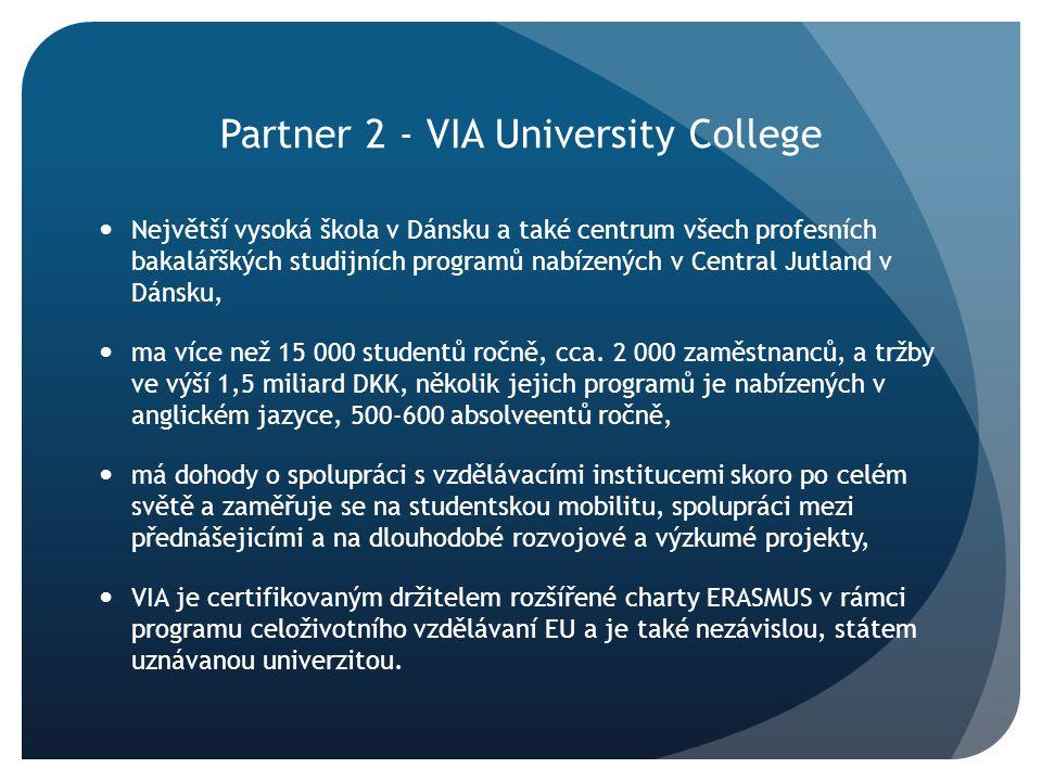 Partner 2 - VIA University College Největší vysoká škola v Dánsku a také centrum všech profesních bakalářškých studijních programů nabízených v Centra