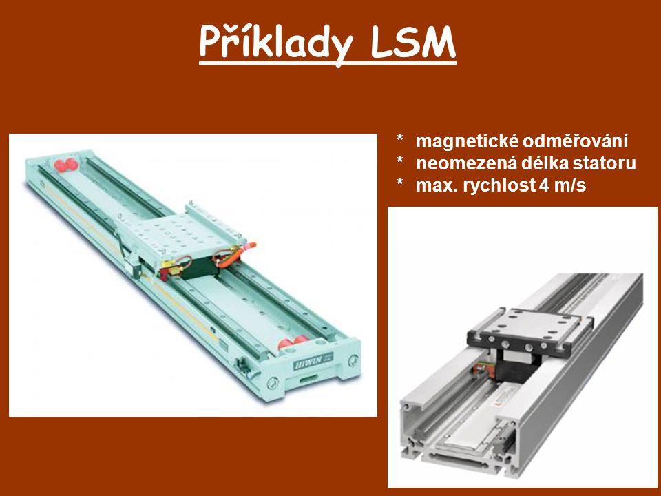 Příklady LSM *magnetické odměřování *neomezená délka statoru *max. rychlost 4 m/s