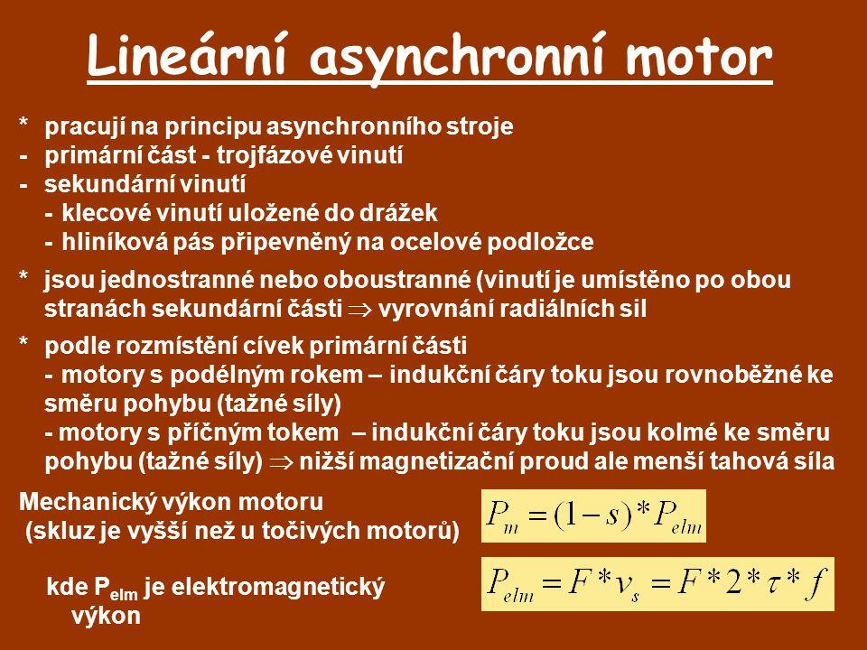 Lineární asynchronní motor *pracují na principu asynchronního stroje -primární část - trojfázové vinutí -sekundární vinutí -klecové vinutí uložené do