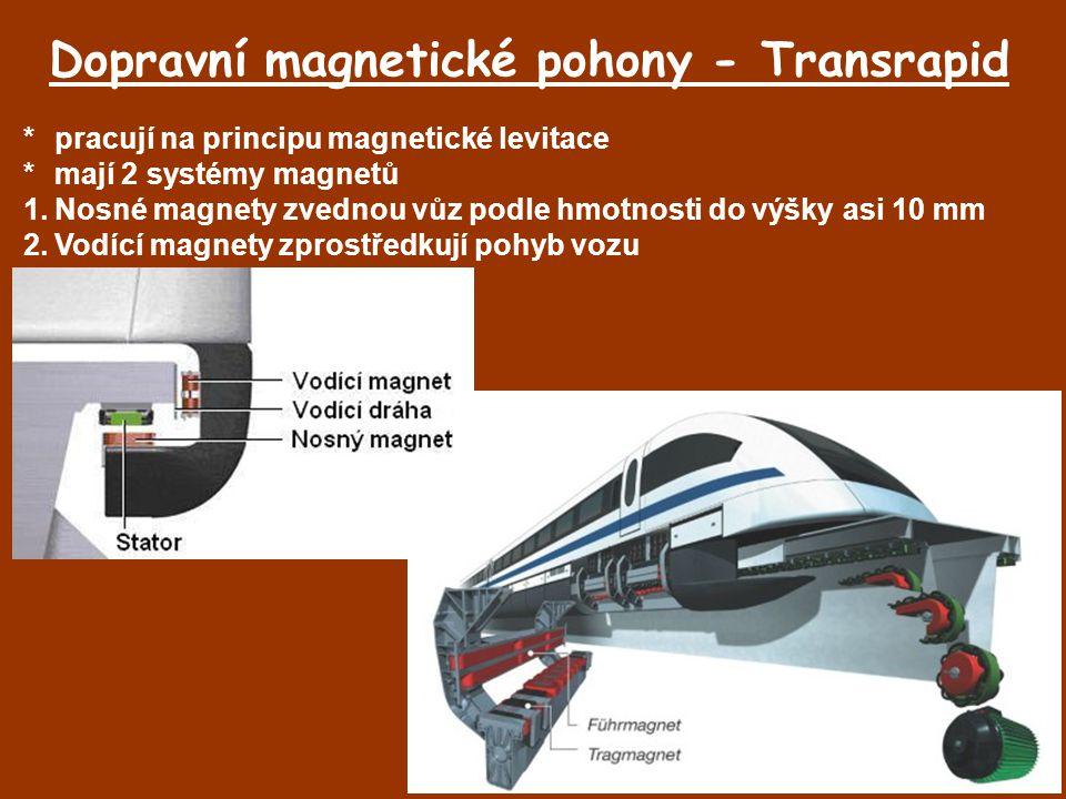 Dopravní magnetické pohony - Transrapid *pracují na principu magnetické levitace *mají 2 systémy magnetů 1.Nosné magnety zvednou vůz podle hmotnosti d