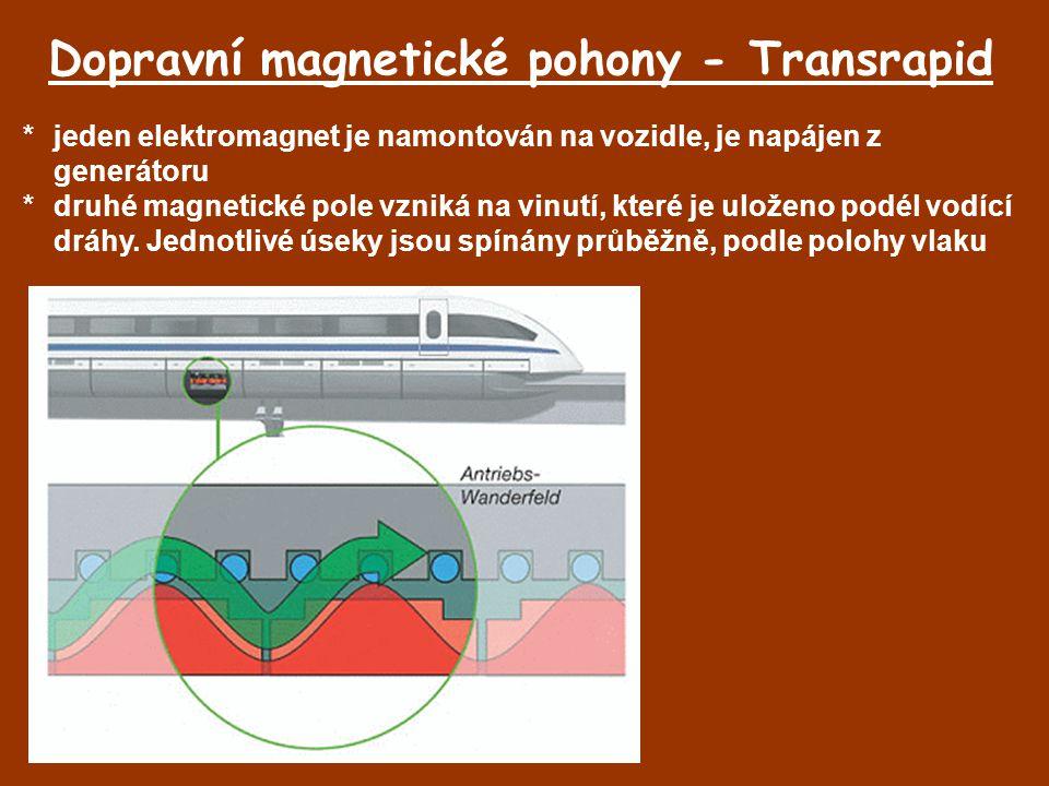 Dopravní magnetické pohony - Transrapid *jeden elektromagnet je namontován na vozidle, je napájen z generátoru *druhé magnetické pole vzniká na vinutí