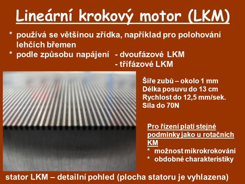Lineární krokový motor (LKM) *používá se většinou zřídka, například pro polohování lehčích břemen *podle způsobu napájení -dvoufázové LKM -třífázové L