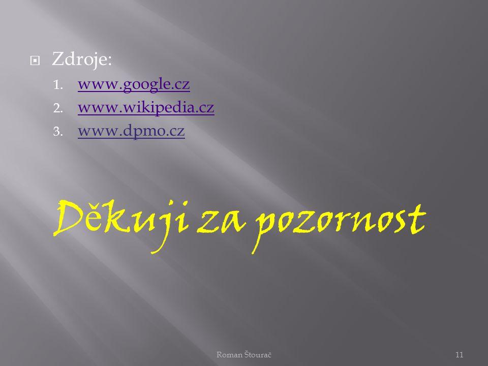 ZZdroje: 1. w www.google.cz 2. w www.wikipedia.cz 3. www.dpmo.cz D ě kuji za pozornost Roman Štourač11