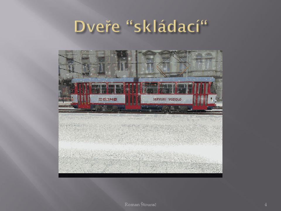  Nejvhodnější místo je na karoserii tramvaje nebo autobusu v blízkosti dveří  Snímač instalován z venku tramvaje 5Roman Štourač