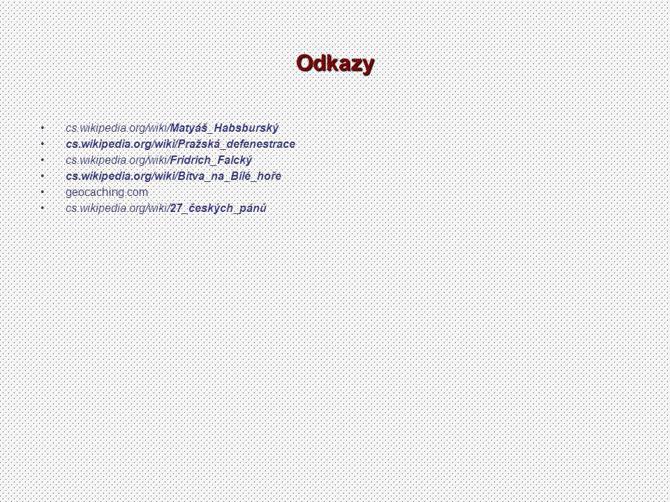 Odkazy cs.wikipedia.org/wiki/Matyáš_Habsburský cs.wikipedia.org/wiki/Pražská_defenestrace cs.wikipedia.org/wiki/Fridrich_Falcký cs.wikipedia.org/wiki/