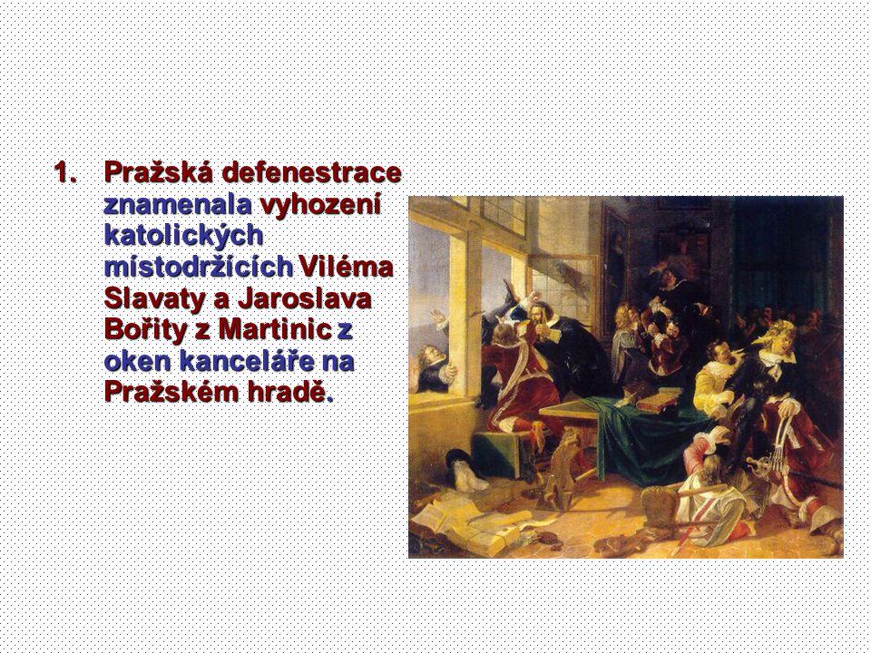 1.Pražská defenestrace znamenala vyhození katolických místodržících Viléma Slavaty a Jaroslava Bořity z Martinic z oken kanceláře na Pražském hradě.