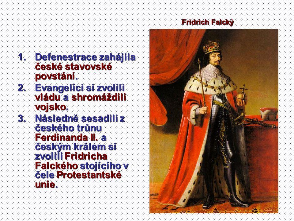 1.Defenestrace zahájila české stavovské povstání. 2.Evangelíci si zvolili vládu a shromáždili vojsko. 3.Následně sesadili z českého trůnu Ferdinanda I