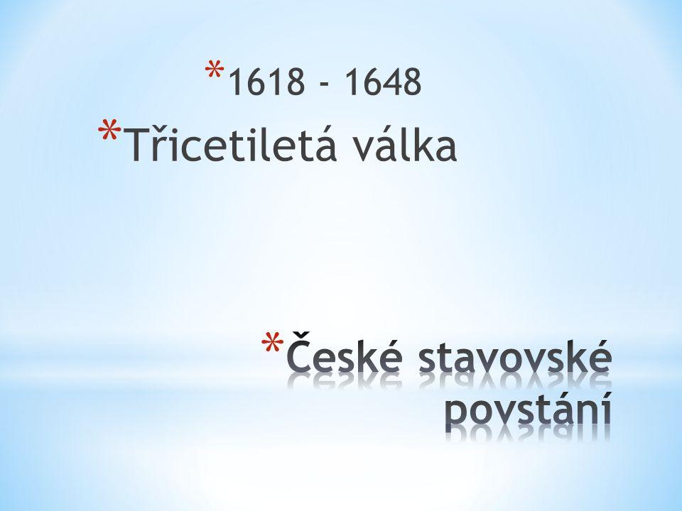 * 1618 - 1648 * Třicetiletá válka