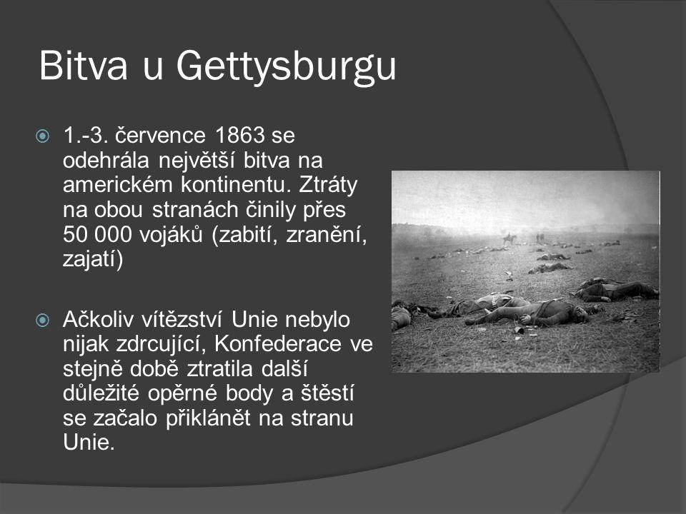 Bitva u Gettysburgu  1.-3. července 1863 se odehrála největší bitva na americkém kontinentu. Ztráty na obou stranách činily přes 50 000 vojáků (zabit