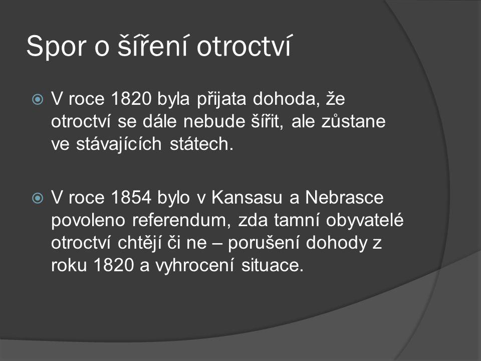 Spor o šíření otroctví  V roce 1820 byla přijata dohoda, že otroctví se dále nebude šířit, ale zůstane ve stávajících státech.  V roce 1854 bylo v K