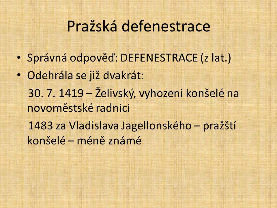 Pražská defenestrace Správná odpověď: DEFENESTRACE (z lat.) Odehrála se již dvakrát: 30.